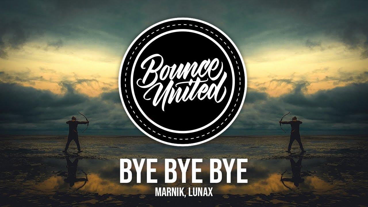 Marnik, LUNAX - Bye Bye Bye