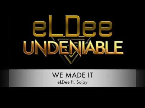WE MADE IT - eLDee ft. Sojay