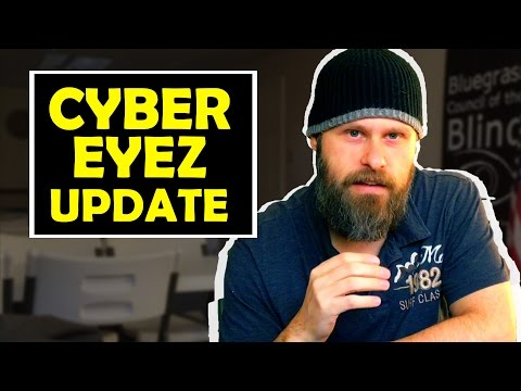 Cyber Eyez Update - The Blind Life
