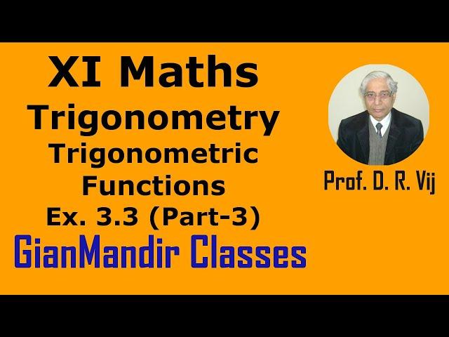XI Mathematics - Trigonometry - Trigonometric Functions Exer. 3.3 Part-3 by Divya Mam