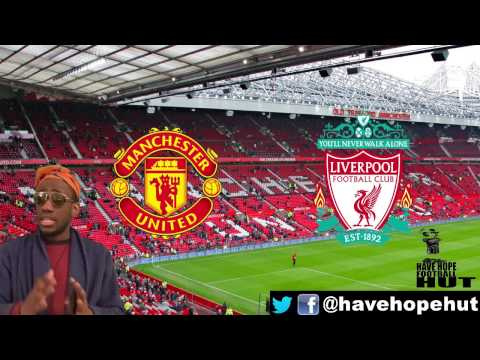 Manchester United vs  Liverpool Pre Match Analysis Preview