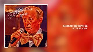 Andrzej Rosiewicz - Pytasz Mnie