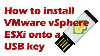 Install ESXi 6 onto a USB Key using VMware Workstation