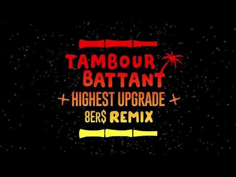 Tambour Battant - Highest Upgrade (ft. General Levy) [8ER$ Remix]