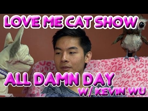 The Love Me Cat   All Damn Day with Kevin Wu