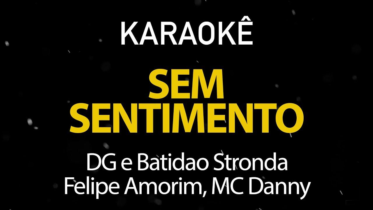 Sem Sentimento - DG e Batidão Stronda, Felipe Amorim, MC Danny (Karaokê Version)