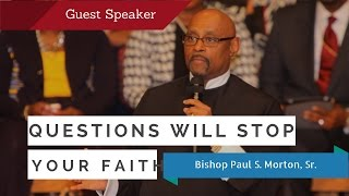 Faith is stopped by your Questions - Bishop Paul S Morton (Full Sermon)