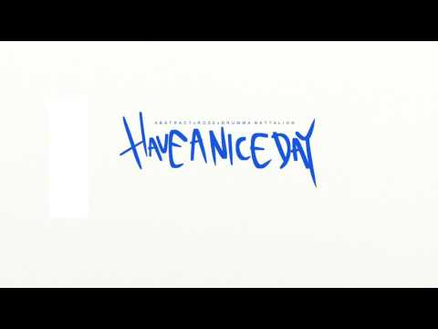 Abstract- Have A Nice Day ft. RoZe (Prod. Drumma Battalion)