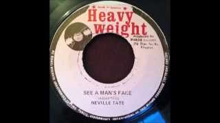 Neville Tate - See a Man's Face / Version