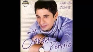 Jovan Perisic - Znas me znam te - (Audio 2011) HD