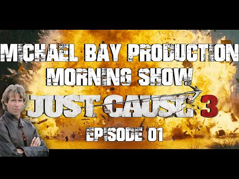 [Replay] Michael Bay Prod Morning Show 01 - Just Cause 3