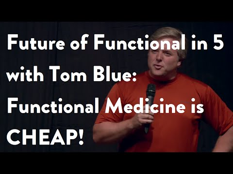 Future of Functional in 5 with Tom Blue: Functional Medicine is CHEAP!