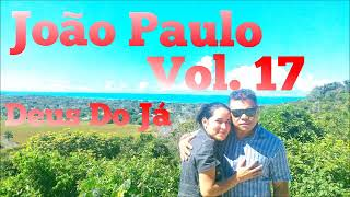 João Paulo- VOL. 17  DEUS DO JÁ  COMPLETO