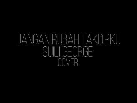 Jangan Rubah Takdirku - Andmesh (Cover by Suili George