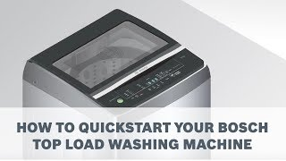 How to quickstart your Bosch Top Load Washing Machine