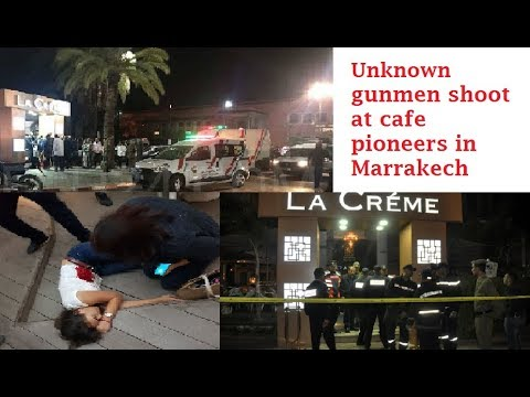 Unknown gunmen shoot at cafe pioneers in Marrakech 2017