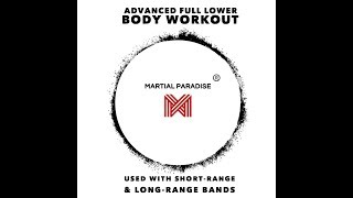 Martial Paradise/ Advanced Full Lower Body Workout / Short & Long -Range Bands