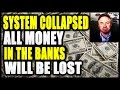 BIX WEIR  |  SYSTEM COLLAPSED, All Money In The Banks, Will Be LOST