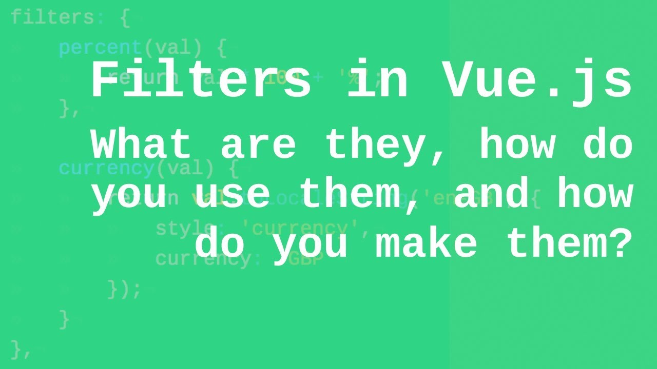 Filters in Vue js: What are they, how do you use them, and how do