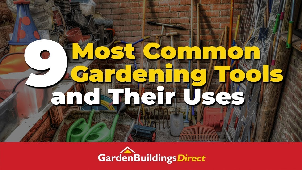9 Most Common Gardening Tools And Their Uses Gardening Tips For