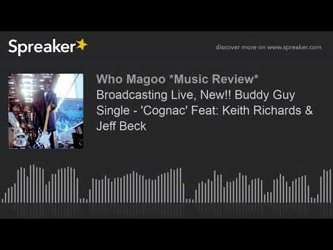 Broadcasting Live, New!! Buddy Guy Single - 'Cognac' Feat: Keith Richards & Jeff Beck (part 2 of 3)