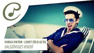 Varga Viktor - Lehet zöld az ég (dalszöveggel - lyrics video)