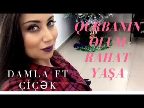 Damla ft Çiçək - Qurbanın olum rahat yaşa (Şeir)
