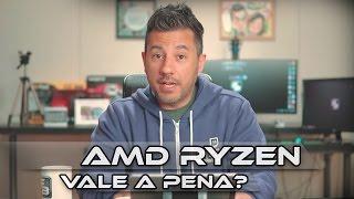 AMD RYZEN - VALE A PENA?