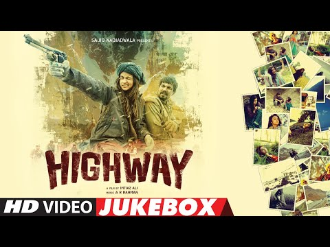HIGHWAY - Video Jukebox   A.R Rahman   Alia Bhatt, Randeep Hooda   Full Video Songs   T-Series