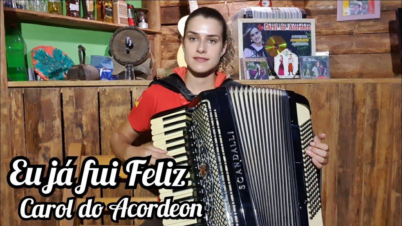 Carol do Acordeon - Eu já fui Feliz