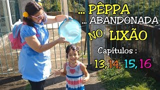 BABY ALIVE E PÊPPA A MENINA ABANDONADA NO LIXÃO - CAPÍTULOS  13, 14, 15 E 16 - ANNY E EU