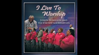 It's Already Done! Joseph Robinson and The Chosen Aggregation (I Live to Worship, 2020)