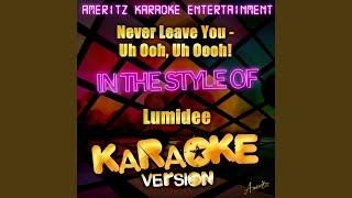 Never Leave You - Uh Ooh, Uh Oooh! (In the Style of Lumidee) (Karaoke Version)