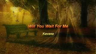Will You Wait For Me by Kavana