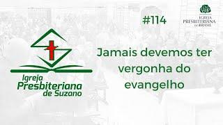 14/08/20 - Jamais devemos ter vergonha do evangelho - Rm.1.16