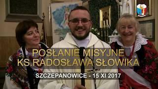 Posłanie misyjne ks. Radosława Słowika, Szczepanowice, 15 XI 2017