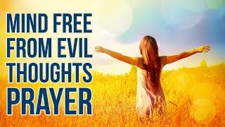 MIND FREE FROM EVIL THOUGHTS PRAYER (To Cleanse my mind)  ✅
