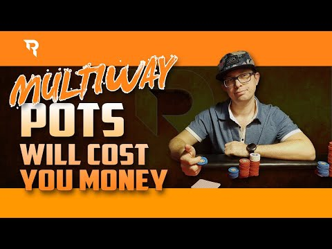 MULTIWAY POTS Will Cost You MONEY!