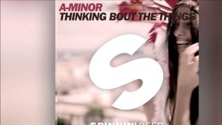 A-Minor - Thinking Bout The Things [Official]