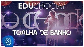 Edu Chociay - Toalha de Banho (DVD Chociay) [Vídeo Oficial]