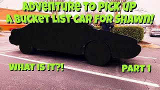 Shawn Found A Bucket List Car...Time For An Adventure To Go Pick It Up! Part 1!