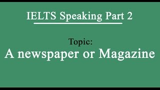 IELTS Speaking Part 2 - Topic A Newspaper or Magazine