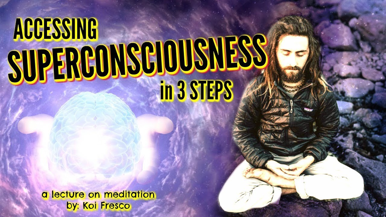 Super Consciousness in 3 Steps (Full Lecture ~ Koi Fresco)