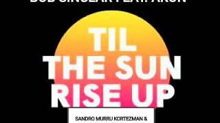 Bob Sinclar Feat Akon   Til the Sun Rise Up (S. Murru ,Vincenzino ,U. Balzanelli,Michelle mash
