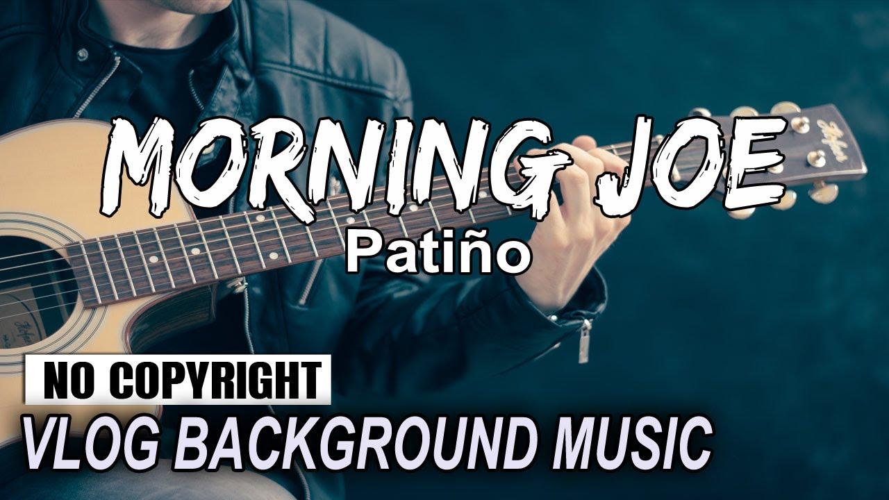 Morning Joe Patiño Vlog No Copyright Music Pop Romantic Background Music 2021 Youtube