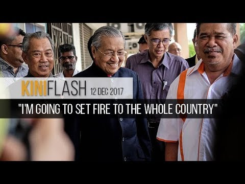 KiniFlash - 12 Dec: I am going to set fire to the whole country, says Mahathir