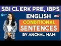 CONDITIONAL SENTENCES FOR SBI CLERK PRE, IBPS 2018 By Anchal Ma'm | English