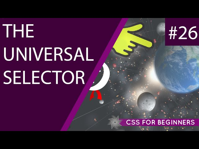 CSS Tutorial For Beginners 26 - The Universal Selector