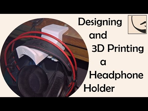 Designing and 3D Printing a Headphone Holder