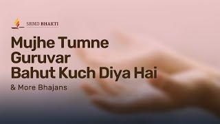Mujhe Tumne Guruvar Bahut Kuch Diya Hai & More Bhajans | 15-Minute Bhakti